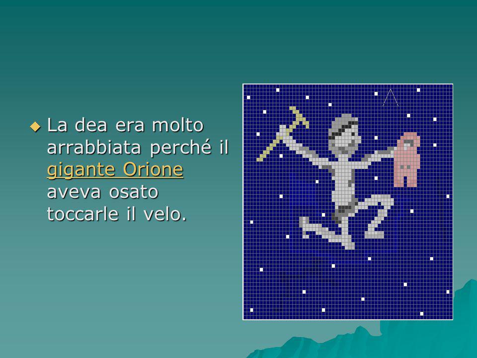 La dea era molto arrabbiata perché il gigante Orione aveva osato toccarle il velo.