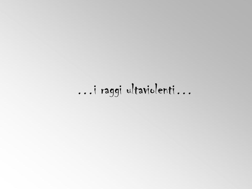 …i raggi ultaviolenti…
