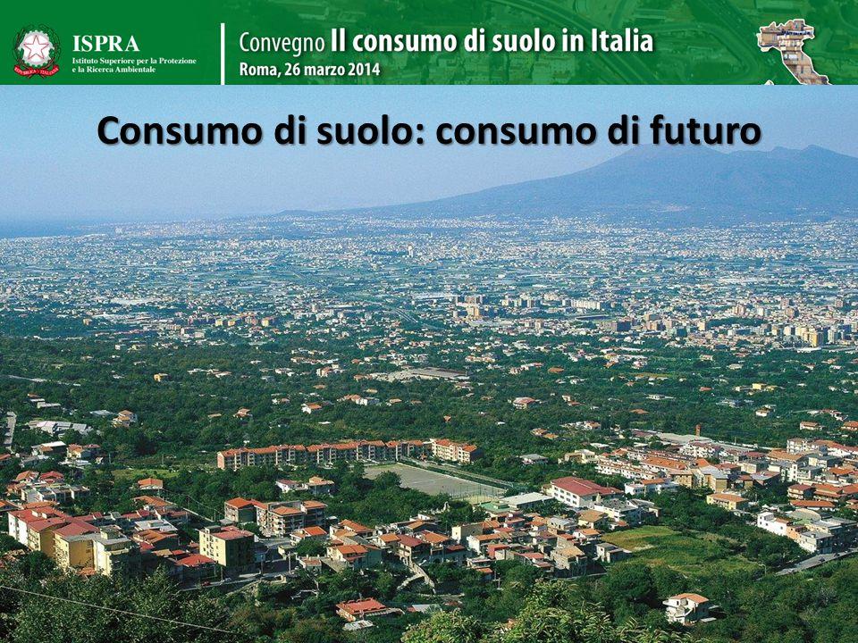 Consumo di suolo: consumo di futuro