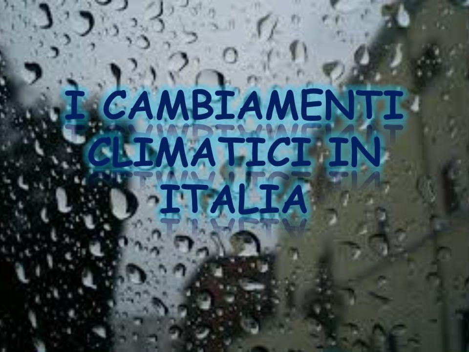 I CAMBIAMENTI CLIMATICI IN ITALIA