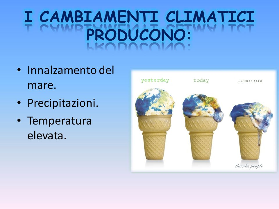 I CAMBIAMENTI CLIMATICI PRODUCONO: