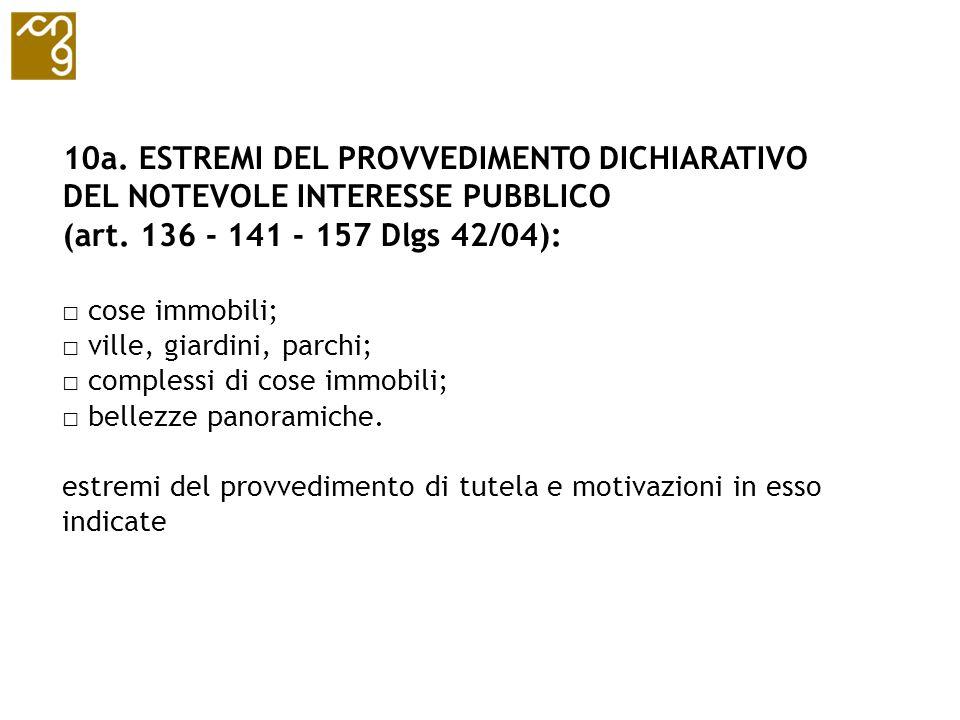 10a. ESTREMI DEL PROVVEDIMENTO DICHIARATIVO DEL NOTEVOLE INTERESSE PUBBLICO