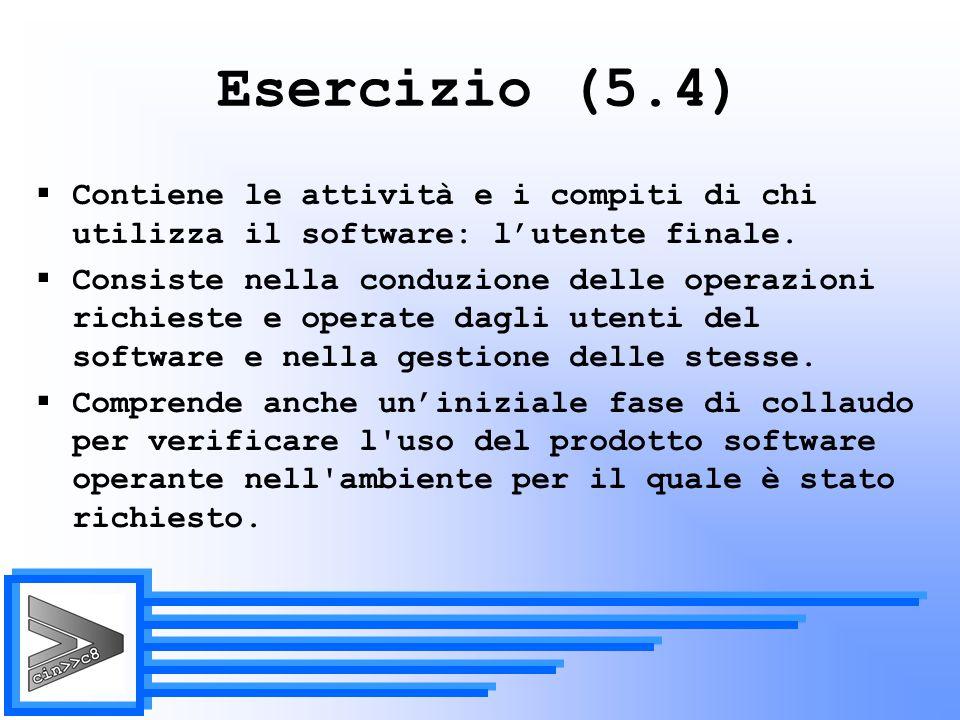 Esercizio (5.4) Contiene le attività e i compiti di chi utilizza il software: l'utente finale.