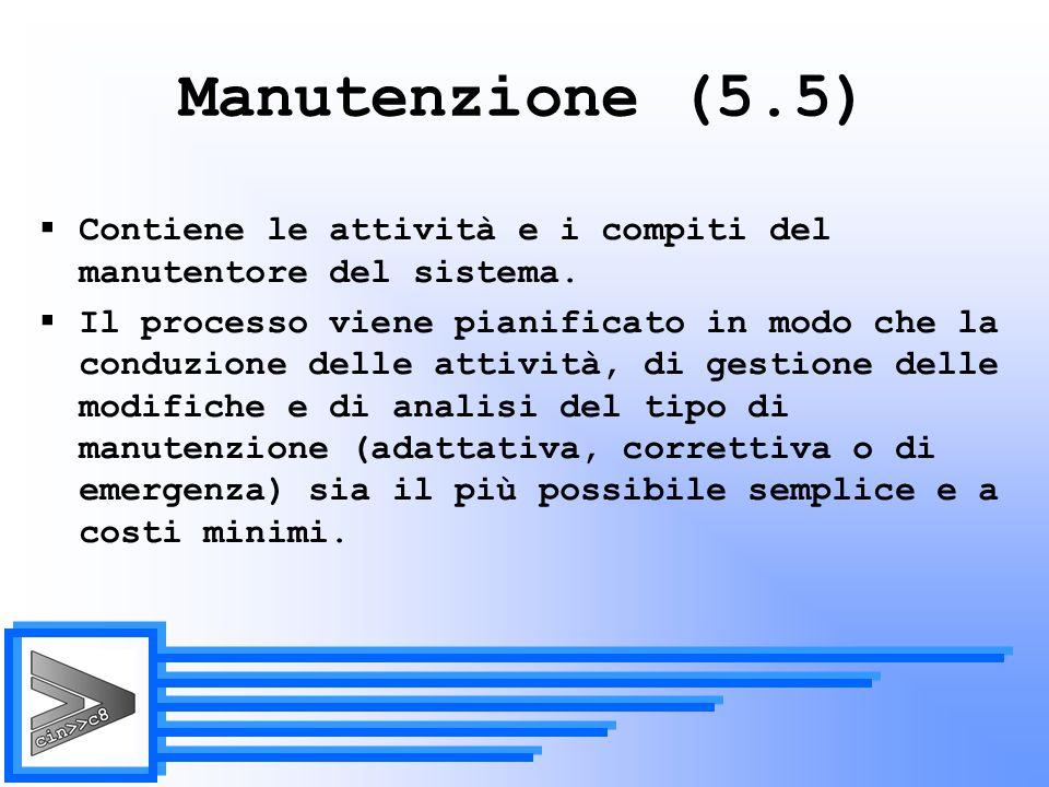 Manutenzione (5.5) Contiene le attività e i compiti del manutentore del sistema.
