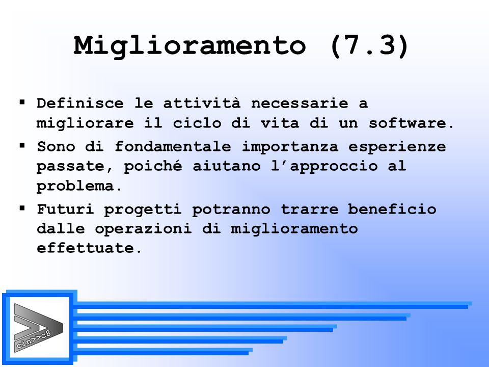 Miglioramento (7.3) Definisce le attività necessarie a migliorare il ciclo di vita di un software.