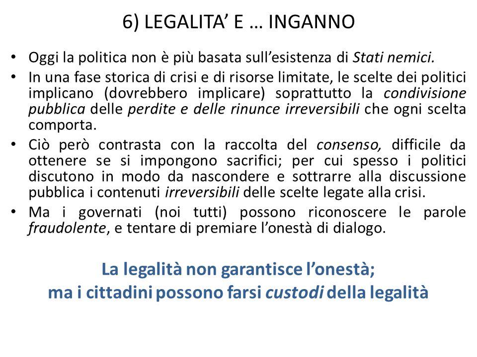 6) LEGALITA' E … INGANNO La legalità non garantisce l'onestà;