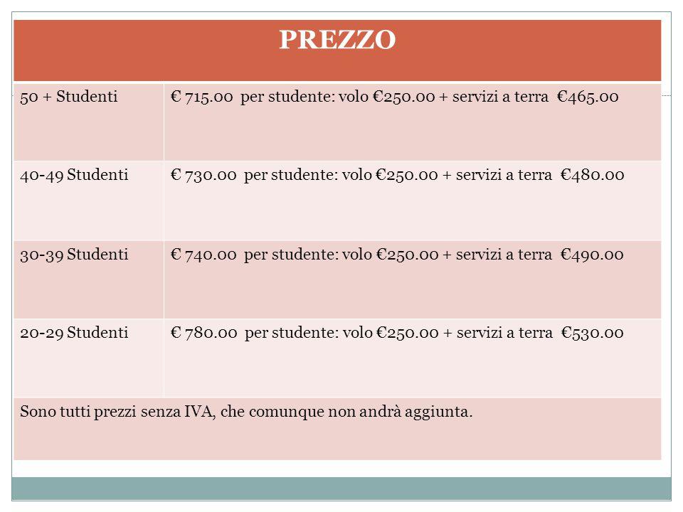 PREZZO 50 + Studenti. € 715.00 per studente: volo €250.00 + servizi a terra €465.00. 40-49 Studenti.