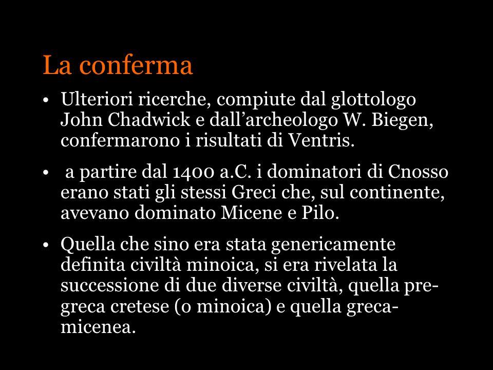 La conferma Ulteriori ricerche, compiute dal glottologo John Chadwick e dall'archeologo W. Biegen, confermarono i risultati di Ventris.