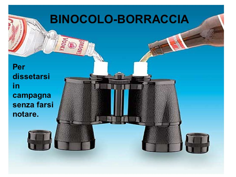BINOCOLO-BORRACCIA Per dissetarsi in campagna senza farsi notare.
