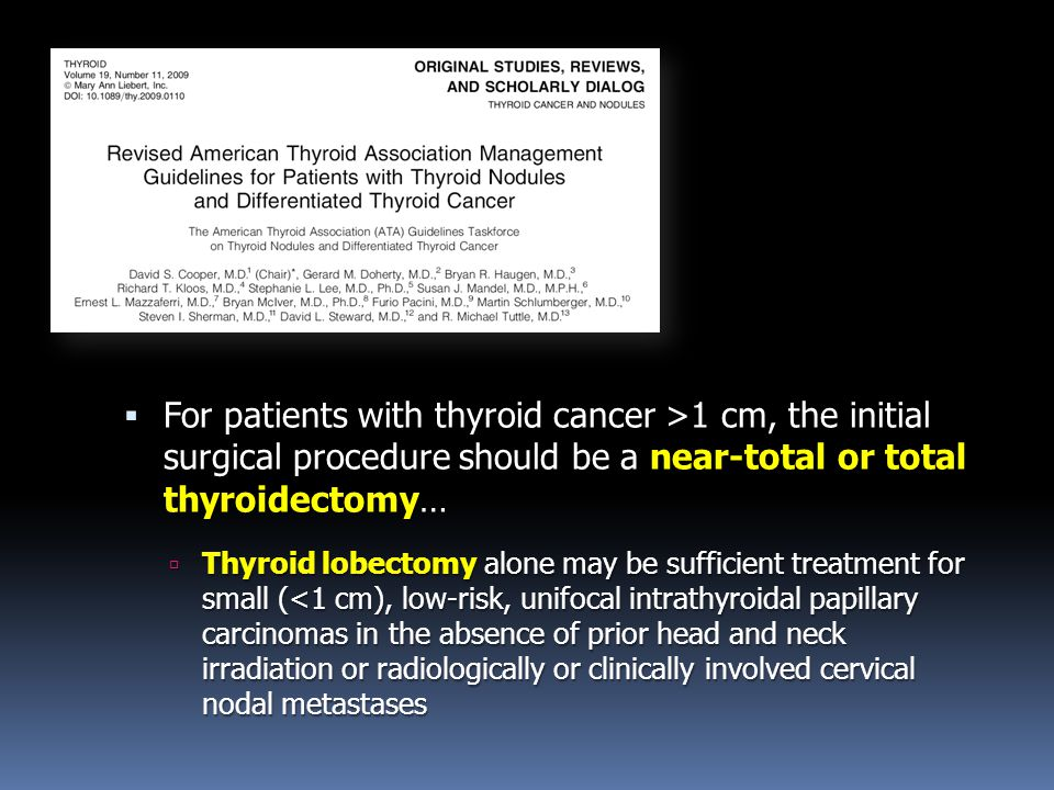 For patients with thyroid cancer >1 cm, the initial surgical procedure should be a near-total or total thyroidectomy…