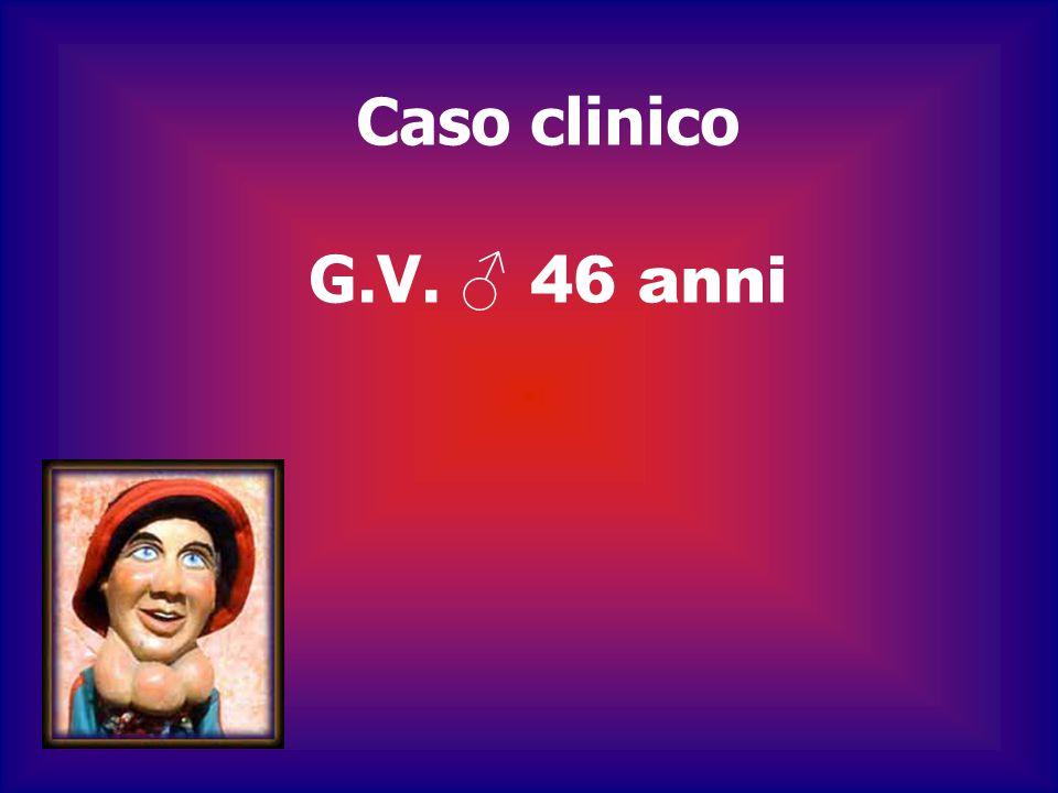 Caso clinico G.V. ♂ 46 anni 8 8