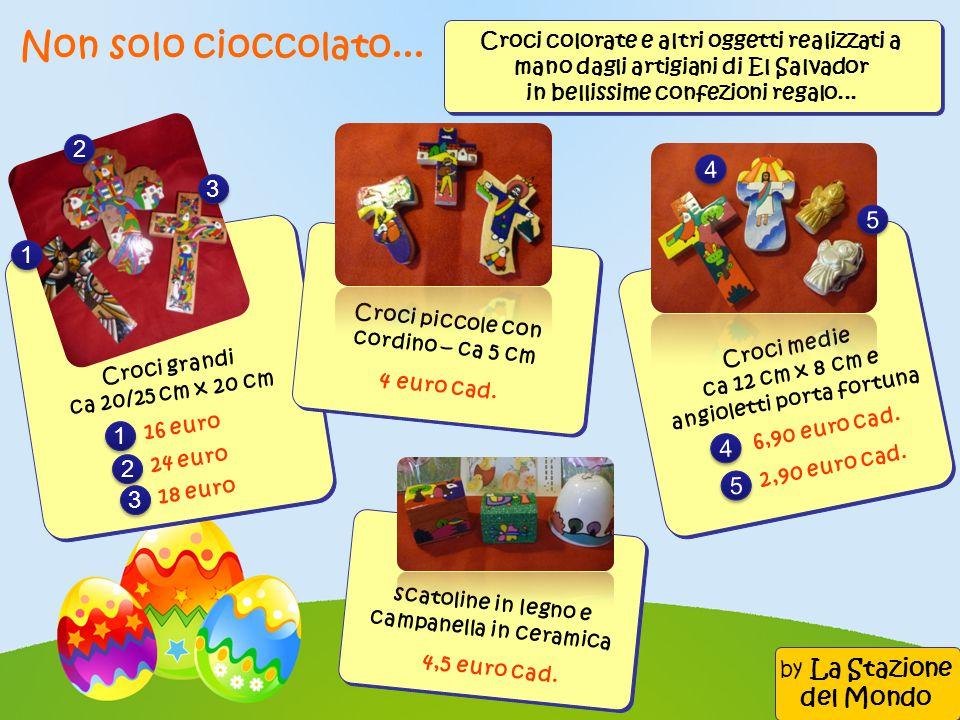 Non solo cioccolato... Croci colorate e altri oggetti realizzati a mano dagli artigiani di El Salvador in bellissime confezioni regalo...