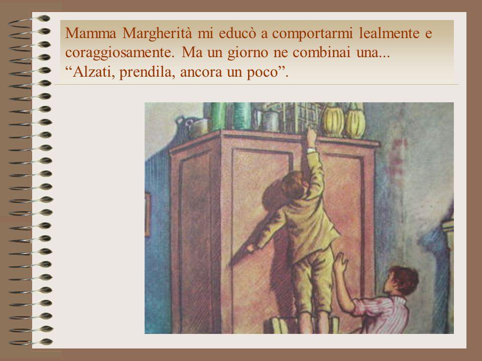 Mamma Margherità mi educò a comportarmi lealmente e coraggiosamente