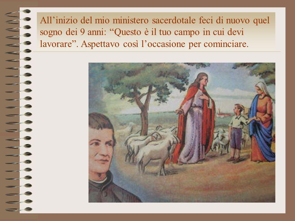 All'inizio del mio ministero sacerdotale feci di nuovo quel sogno dei 9 anni: Questo è il tuo campo in cui devi lavorare .