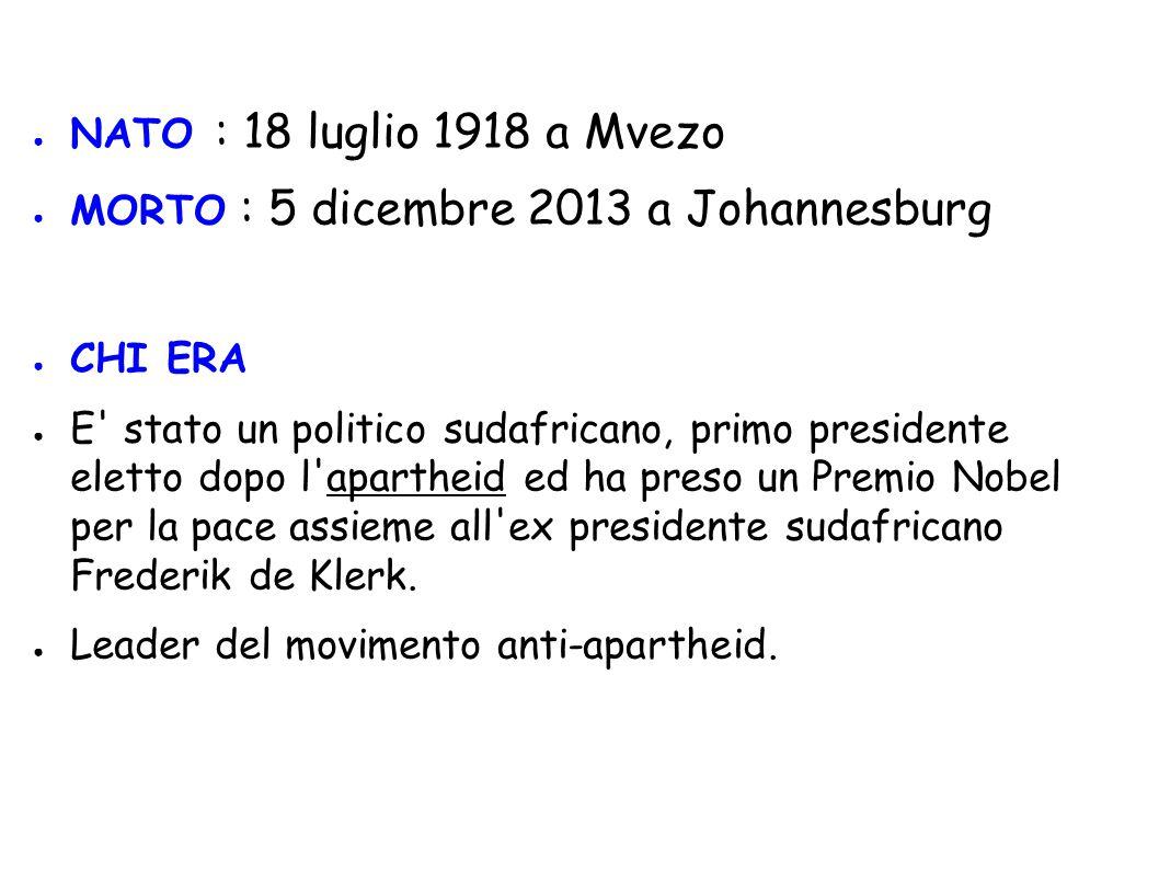 NATO : 18 luglio 1918 a Mvezo MORTO : 5 dicembre 2013 a Johannesburg. CHI ERA.