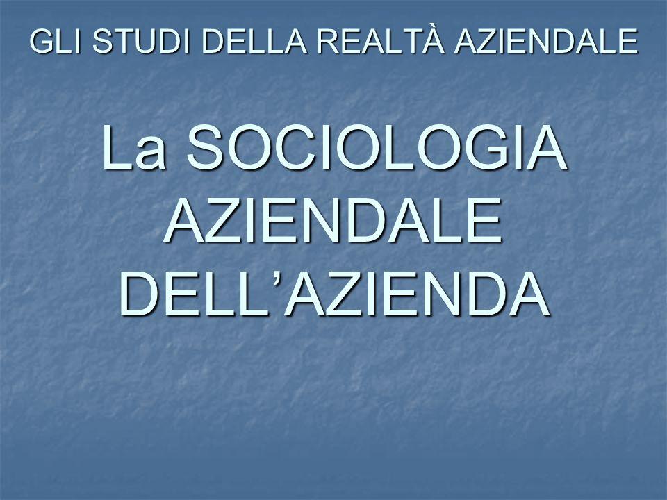 GLI STUDI DELLA REALTÀ AZIENDALE La SOCIOLOGIA AZIENDALE DELL'AZIENDA