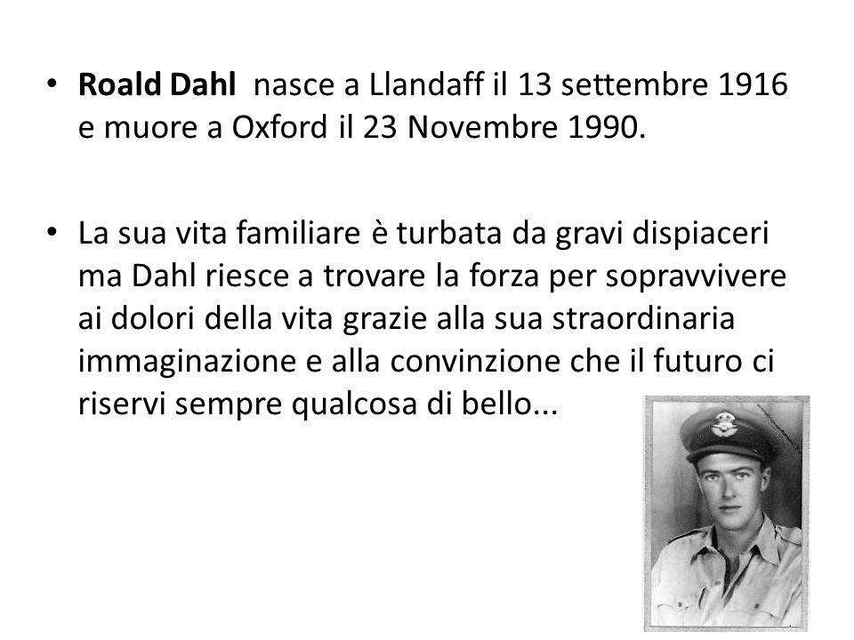 Roald Dahl nasce a Llandaff il 13 settembre 1916 e muore a Oxford il 23 Novembre 1990.