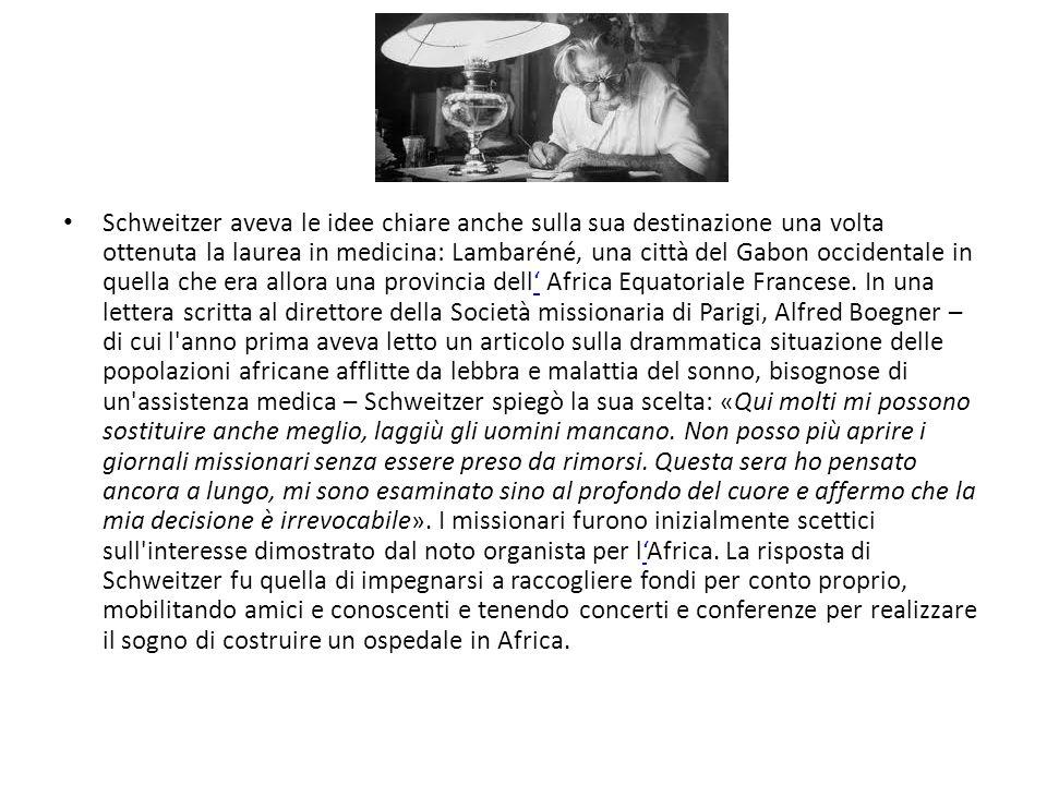 Schweitzer aveva le idee chiare anche sulla sua destinazione una volta ottenuta la laurea in medicina: Lambaréné, una città del Gabon occidentale in quella che era allora una provincia dell' Africa Equatoriale Francese.