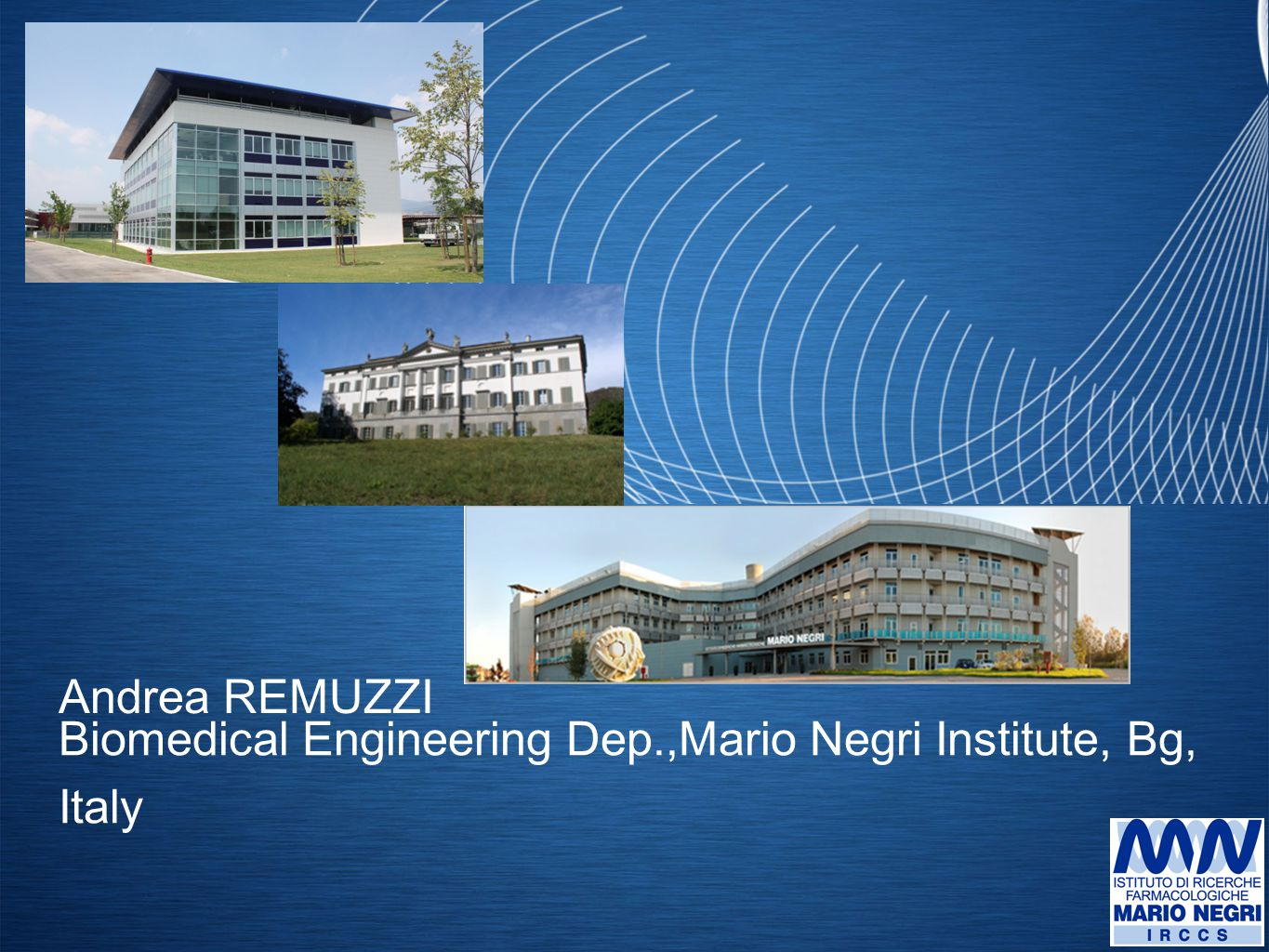 Biomedical Engineering Dep.,Mario Negri Institute, Bg, Italy