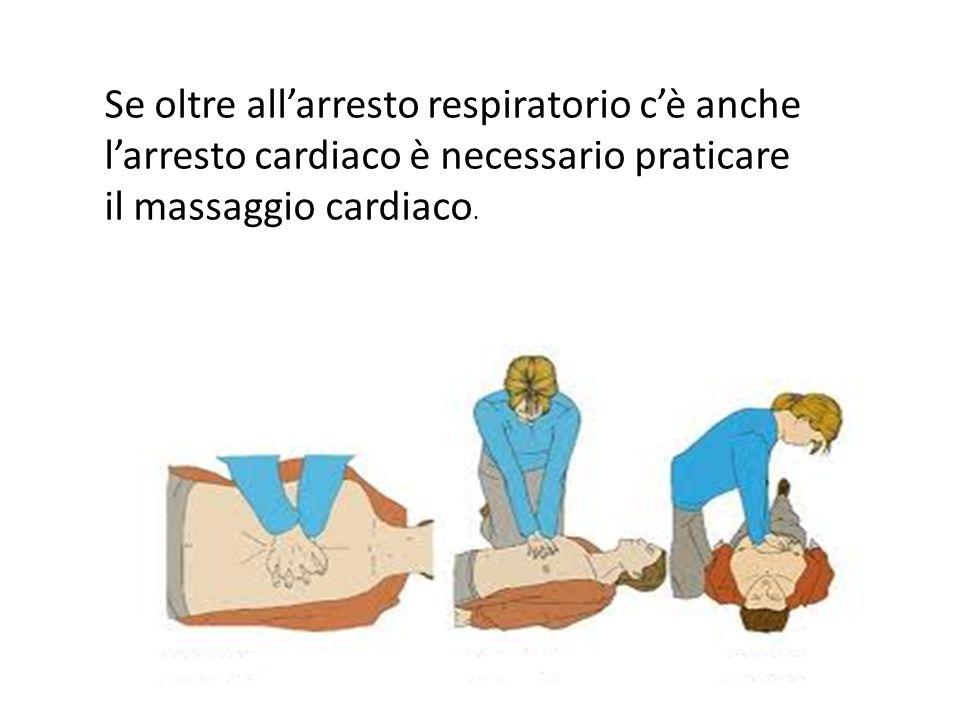 Se oltre all'arresto respiratorio c'è anche l'arresto cardiaco è necessario praticare