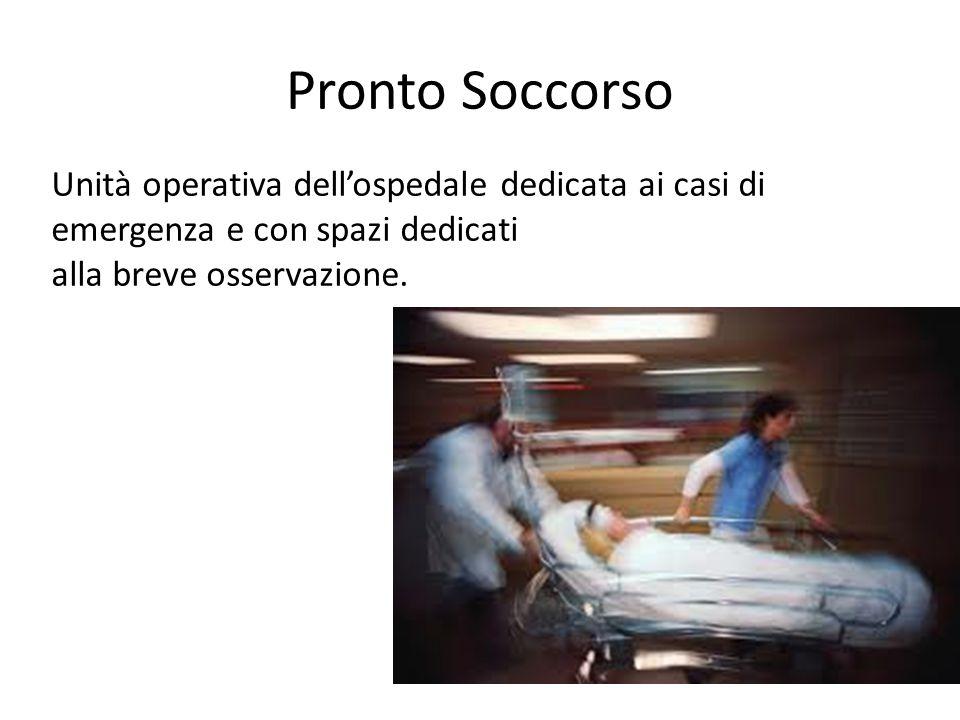 Pronto Soccorso Unità operativa dell'ospedale dedicata ai casi di emergenza e con spazi dedicati.