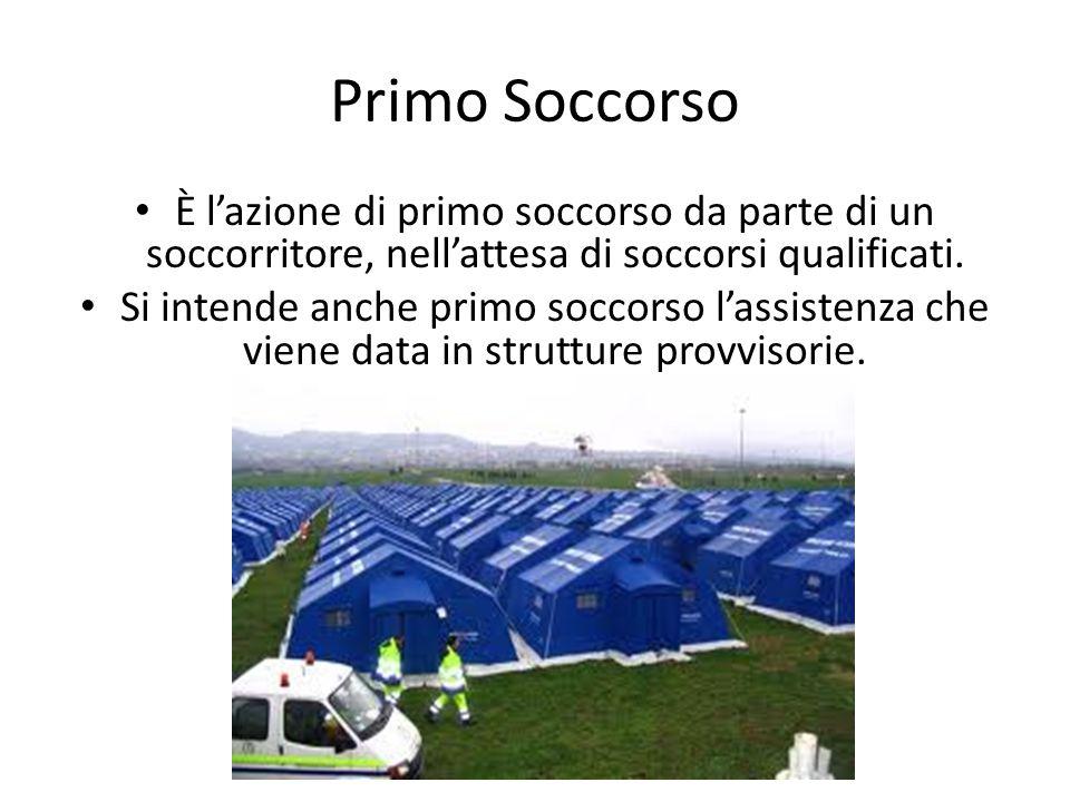 Primo Soccorso È l'azione di primo soccorso da parte di un soccorritore, nell'attesa di soccorsi qualificati.