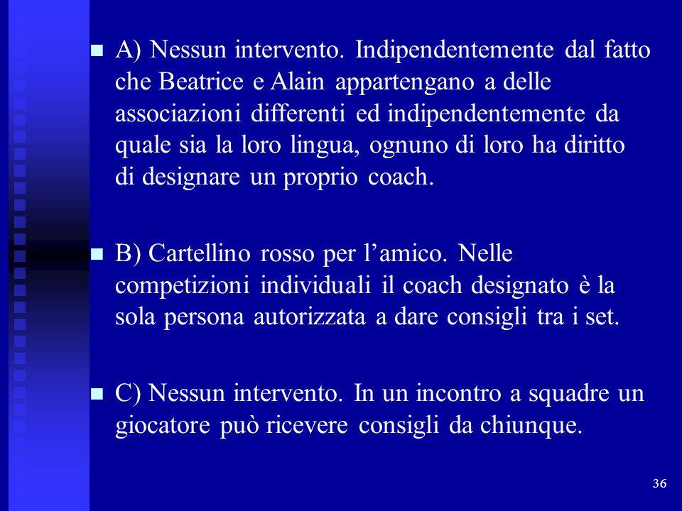 A) Nessun intervento. Indipendentemente dal fatto che Beatrice e Alain appartengano a delle associazioni differenti ed indipendentemente da quale sia la loro lingua, ognuno di loro ha diritto di designare un proprio coach.