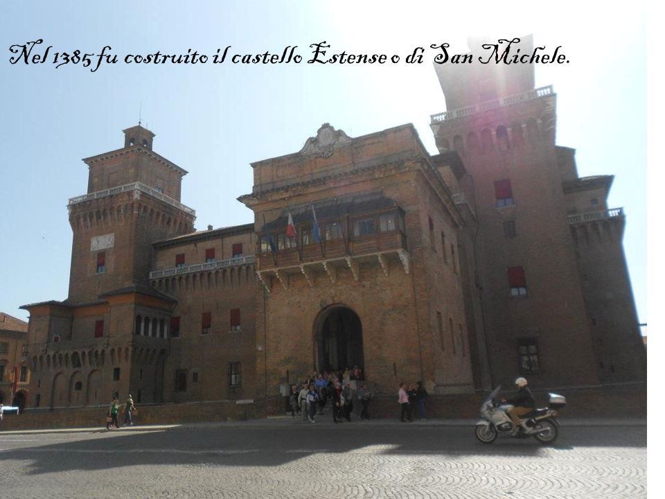 Nel 1385 fu costruito il castello Estense o di San Michele.