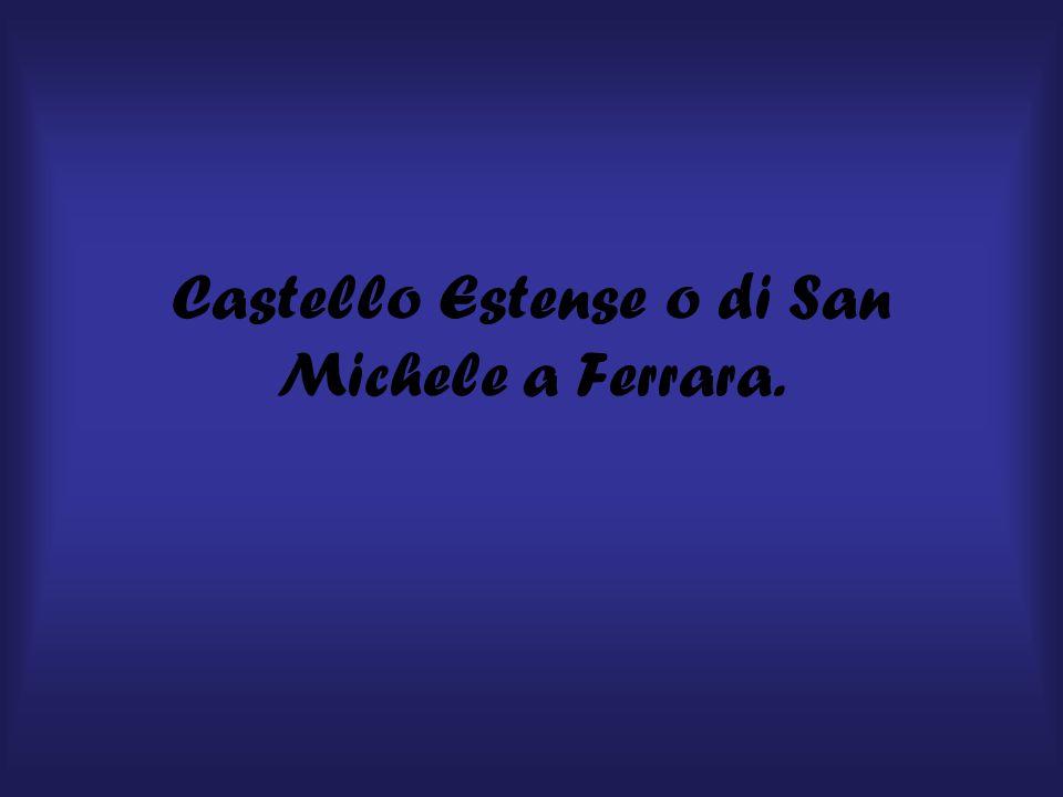 Castello Estense o di San Michele a Ferrara.