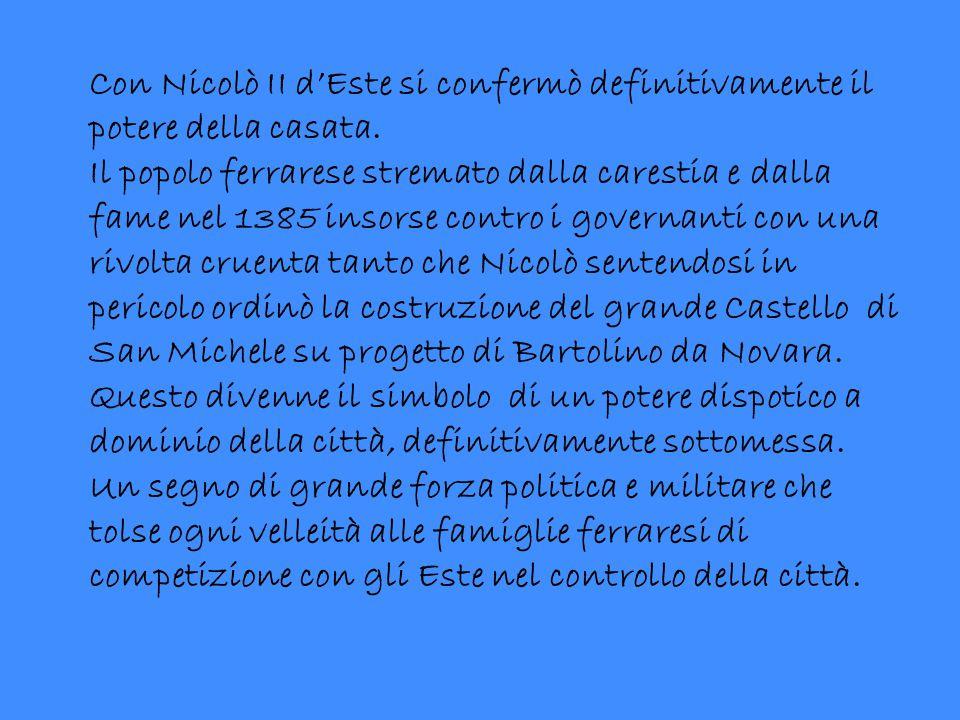 Con Nicolò II d'Este si confermò definitivamente il potere della casata.