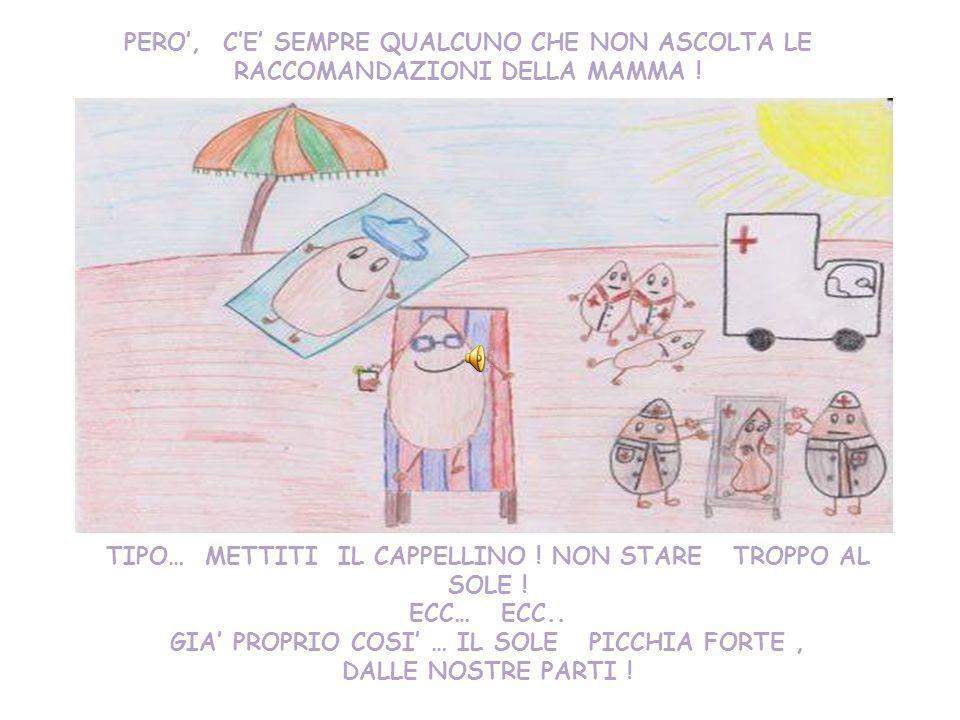 TIPO… METTITI IL CAPPELLINO ! NON STARE TROPPO AL SOLE ! ECC… ECC..