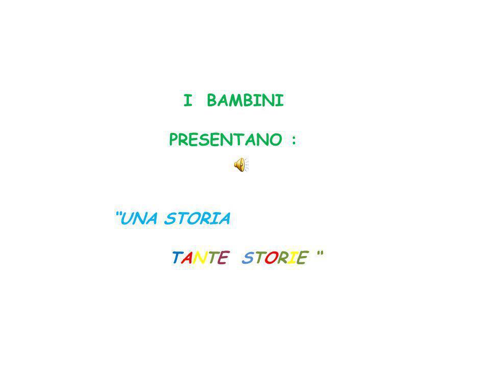 I BAMBINI PRESENTANO : UNA STORIA TANTE STORIE
