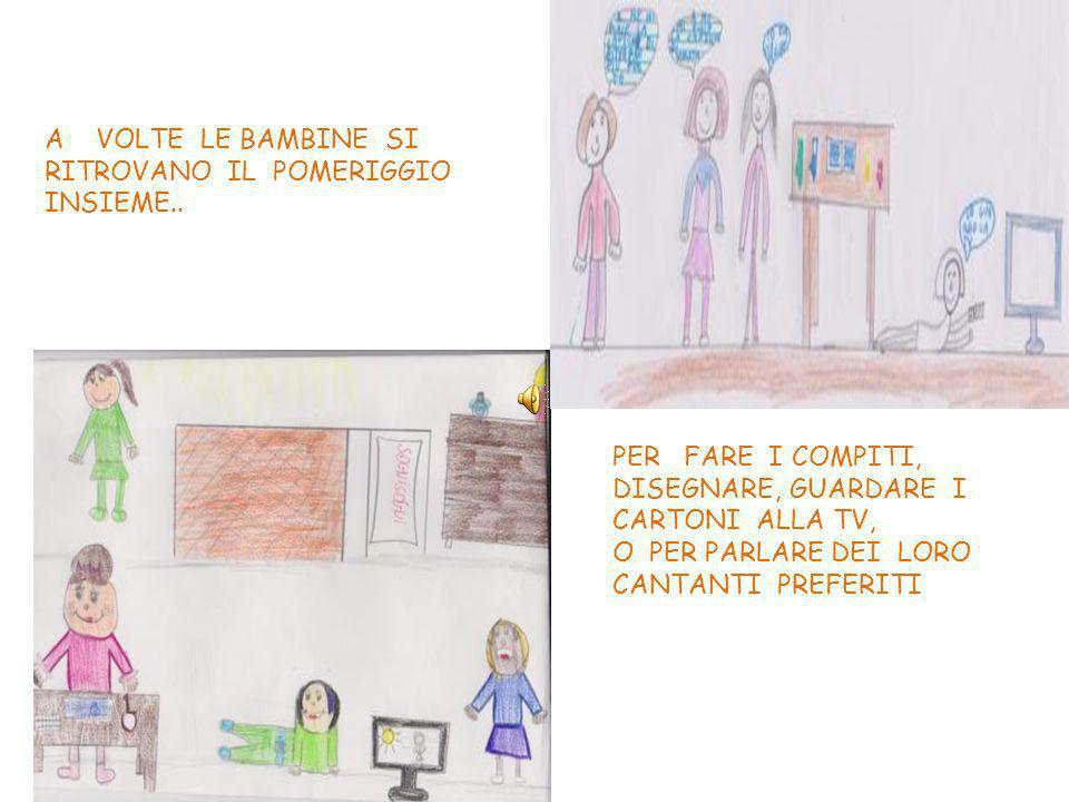 A VOLTE LE BAMBINE SI RITROVANO IL POMERIGGIO INSIEME..