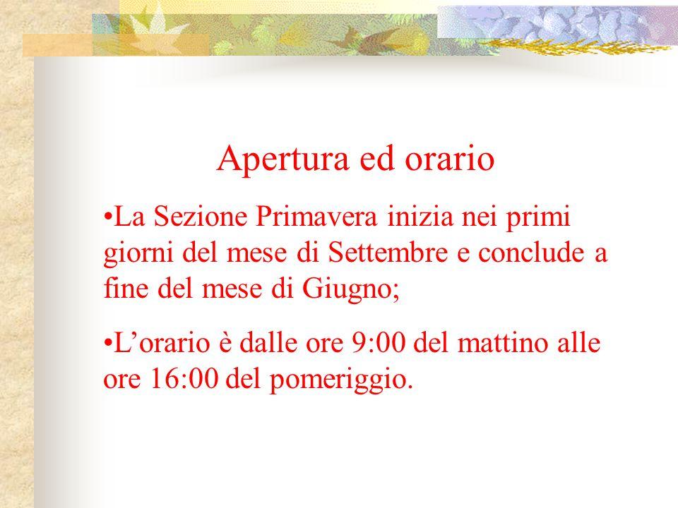 Apertura ed orario La Sezione Primavera inizia nei primi giorni del mese di Settembre e conclude a fine del mese di Giugno;