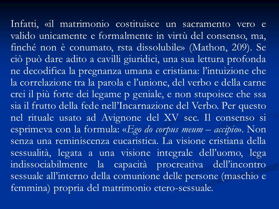 Infatti, «il matrimonio costituisce un sacramento vero e valido unicamente e formalmente in virtù del consenso, ma, finché non è conumato, rsta dissolubile» (Mathon, 209).