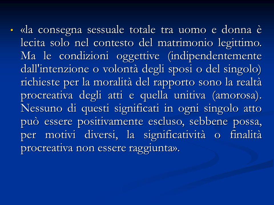«la consegna sessuale totale tra uomo e donna è lecita solo nel contesto del matrimonio legittimo.