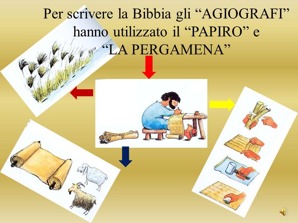 Per scrivere la Bibbia gli AGIOGRAFI hanno utilizzato il PAPIRO e LA PERGAMENA