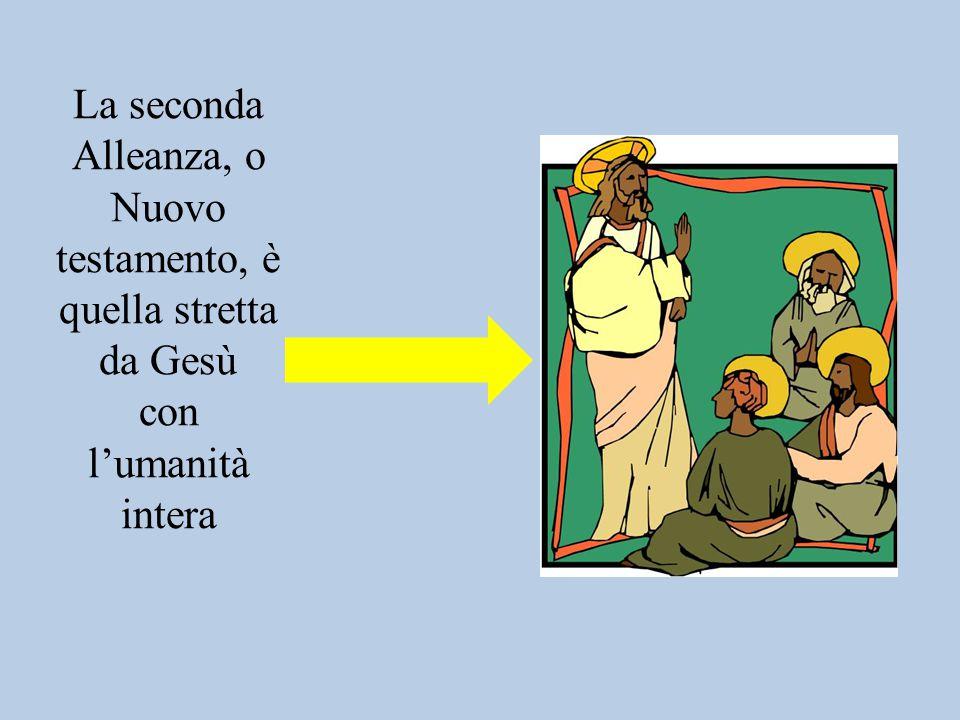 La seconda Alleanza, o Nuovo testamento, è quella stretta da Gesù con l'umanità intera
