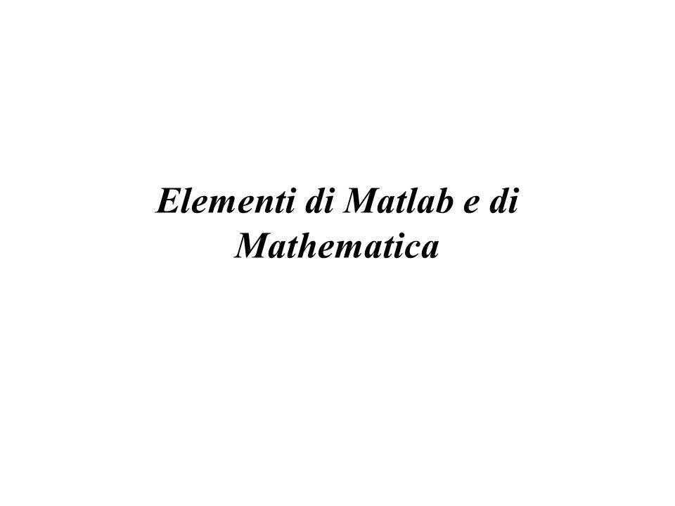 Elementi di Matlab e di Mathematica