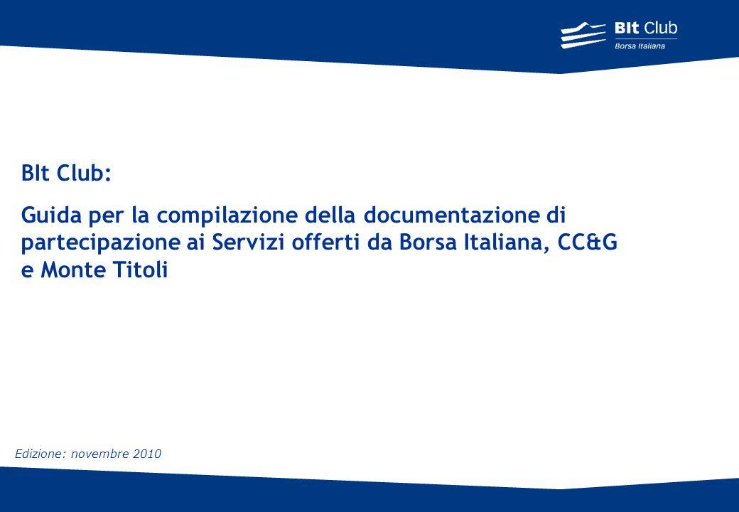 BIt Club: Guida per la compilazione della documentazione di partecipazione ai Servizi offerti da Borsa Italiana, CC&G e Monte Titoli.