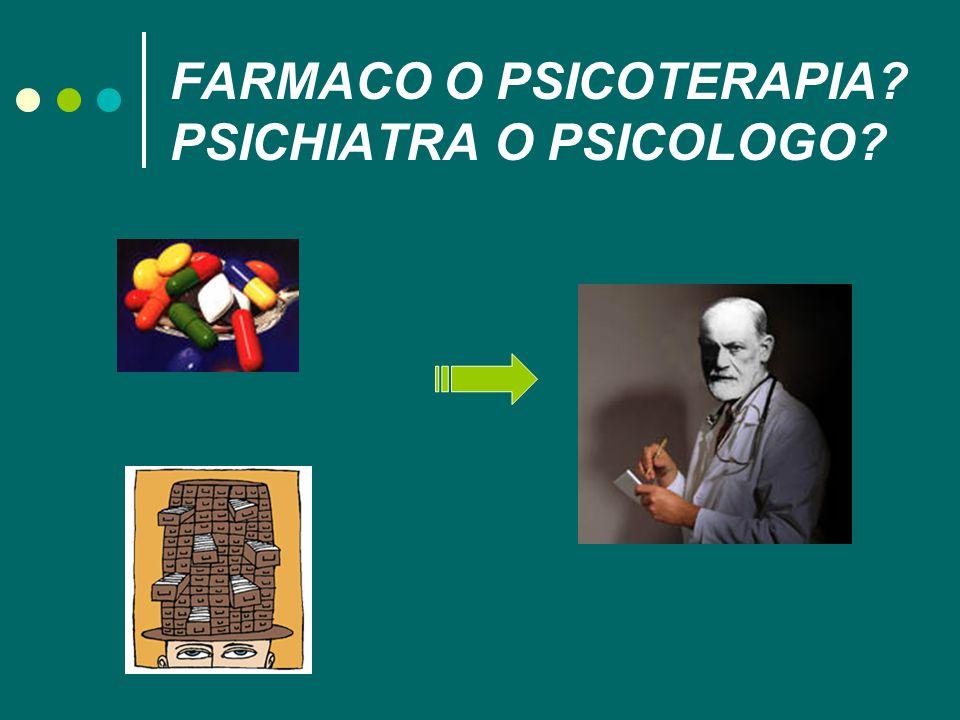 FARMACO O PSICOTERAPIA PSICHIATRA O PSICOLOGO