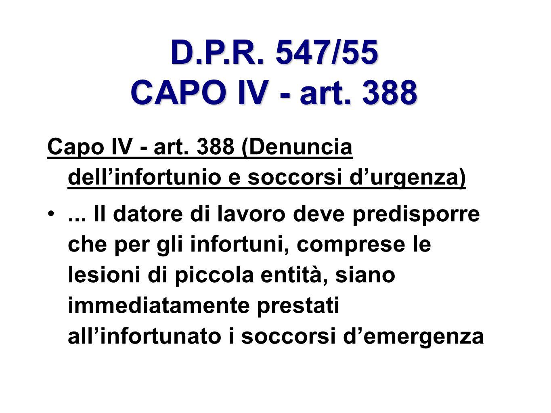 D.P.R. 547/55 CAPO IV - art. 388 Capo IV - art. 388 (Denuncia dell'infortunio e soccorsi d'urgenza)