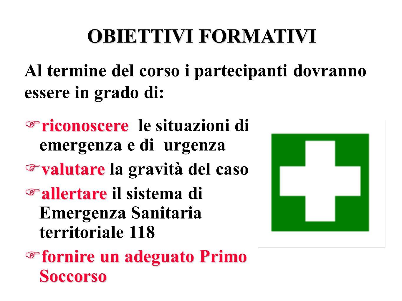 OBIETTIVI FORMATIVI Al termine del corso i partecipanti dovranno essere in grado di: riconoscere le situazioni di emergenza e di urgenza.