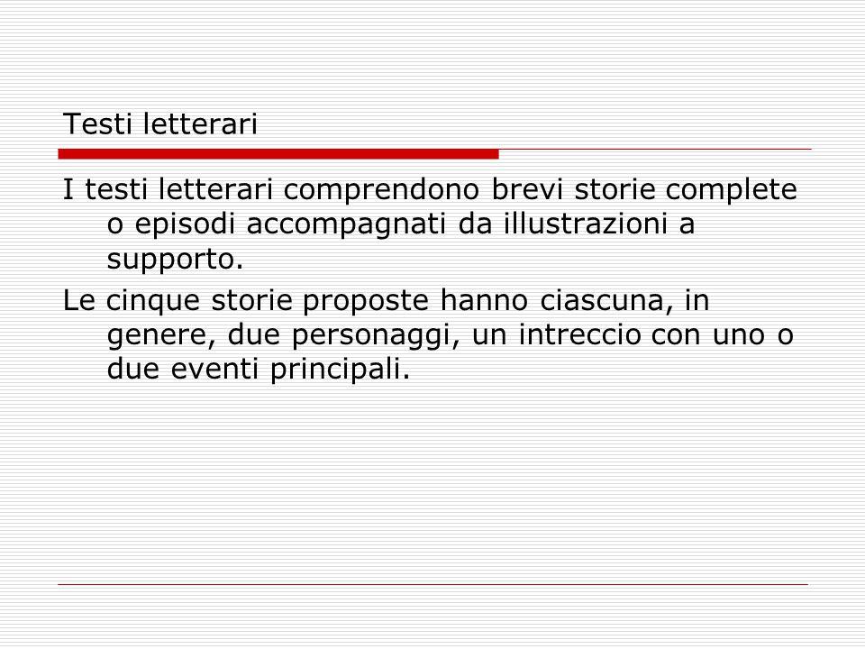 Testi letterari I testi letterari comprendono brevi storie complete o episodi accompagnati da illustrazioni a supporto.