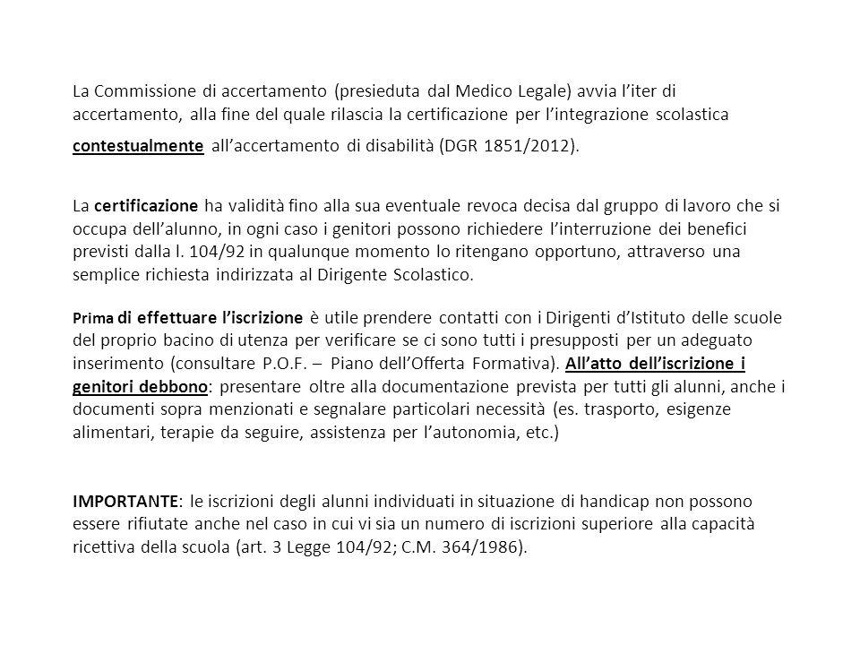 La Commissione di accertamento (presieduta dal Medico Legale) avvia l'iter di accertamento, alla fine del quale rilascia la certificazione per l'integrazione scolastica contestualmente all'accertamento di disabilità (DGR 1851/2012).