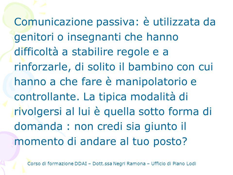 Comunicazione passiva: è utilizzata da genitori o insegnanti che hanno