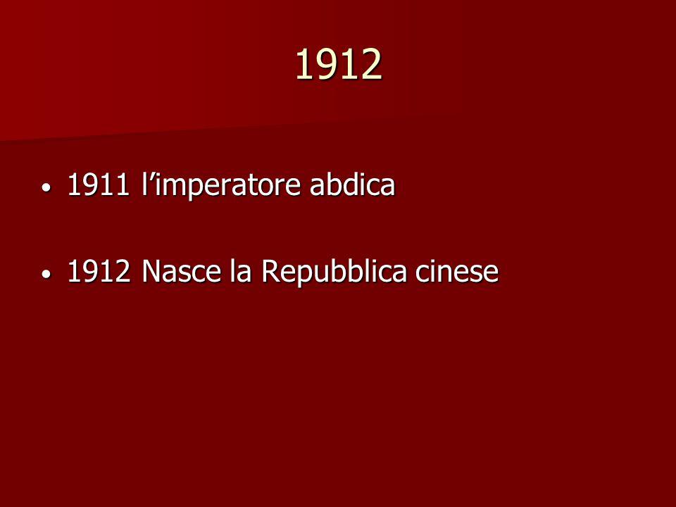 1912 1911 l'imperatore abdica 1912 Nasce la Repubblica cinese