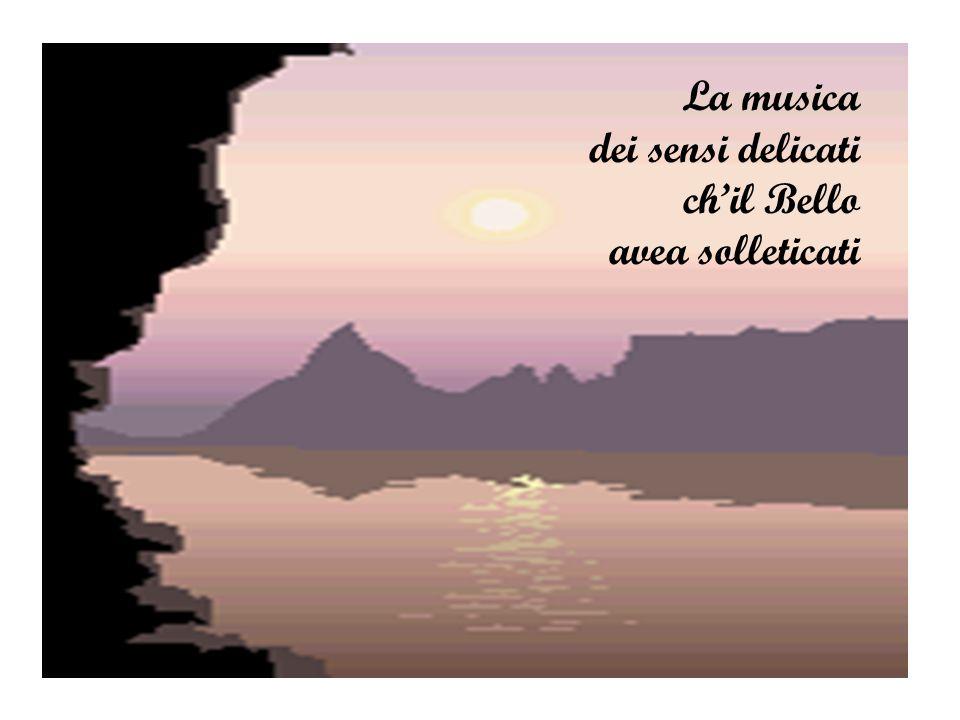 La musica dei sensi delicati ch'il Bello avea solleticati