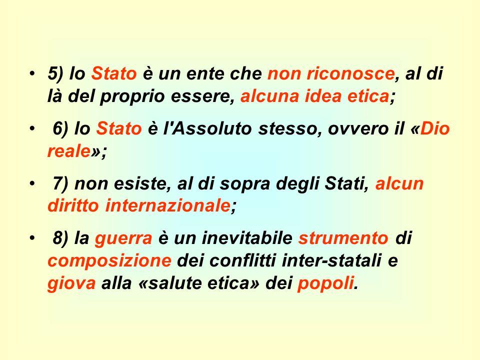 5) lo Stato è un ente che non riconosce, al di là del proprio essere, alcuna idea etica;