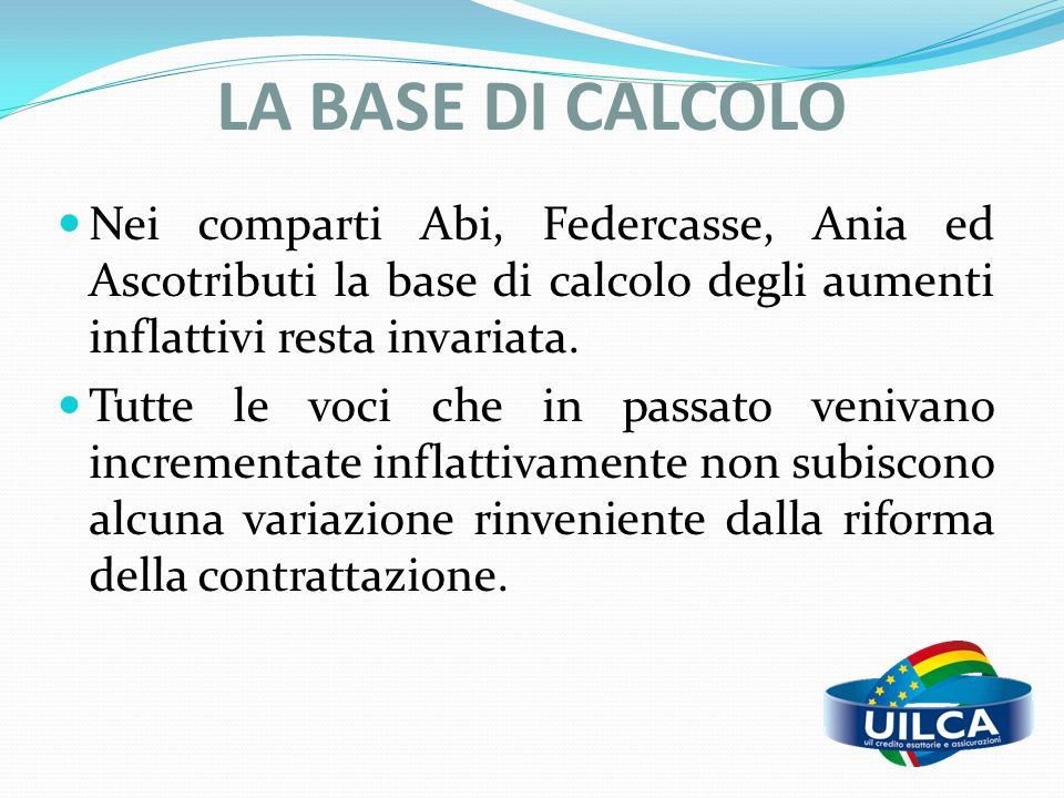 LA BASE DI CALCOLO Nei comparti Abi, Federcasse, Ania ed Ascotributi la base di calcolo degli aumenti inflattivi resta invariata.